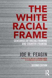The White Racial Frame: Centuries of Racial Framing and Counter-Framing, Edition 2