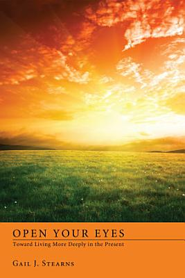 Open Your Eyes Toward Living More Deeply in the Present PDF