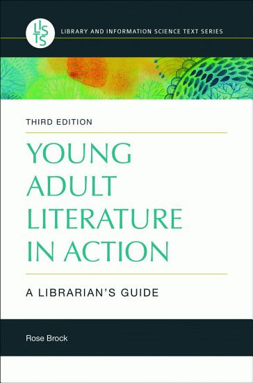 Young Adult Literature in Action  A Librarian s Guide  3rd Edition PDF