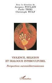 Violence, religion et dialogue interculturel: Perspectives euroméditerranéennes