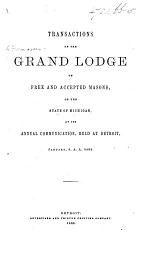 Transactions of the Grand Lodge of Free and accepted Masons of the State of Michigan at the annual communication, held at Detroit