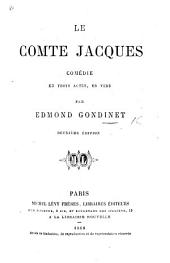 Le Comte Jacques. Comédie en trois actes, en vers ... Deuxième édition
