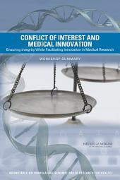 Conflict of Interest and Medical Innovation: Ensuring Integrity While Facilitating Innovation in Medical Research: Workshop Summary
