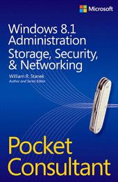 Windows 8.1 Administration Pocket Consultant Storage, Security, & Networking: Storage, Security, & Networking