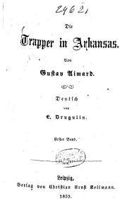 Die Trapper in Arkansas: Von Gustav Aimard. Deutsch von E. Drugulin, Band 1