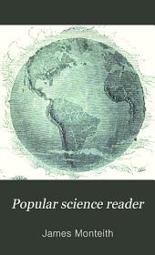 Popular Science Reader: Containing Lessons and Selections in Natural Philosophy, Botany, and Natural History : with Blackboard Drawing and Written Exercises