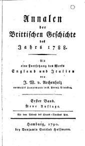Annalen der brittischen Geschichte des Jahrs 1788 [-1796]: als eine Fortsetzung des Werks England und Italien, Band 1