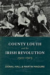County Louth and the Irish Revolution 1912-1923