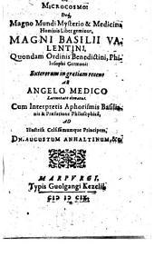 De Microcosmo Deq́[ue] Magno Mundi Mysterio & Medicina Hominis Liber geminus, Magni Basilii Valentini ....: Cum Interpretis Aphorismis Basilianis ...