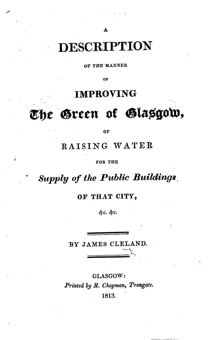 A Description of the Manner of improving the Green of Glasgow, of raising water for the supply of the public buildings of that city, &c