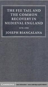 The Fee Tail and the Common Recovery in Medieval England: 1176–1502