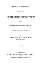 Reports of Land Cases Deetermined in the United States District Court for the Northern District of California: June Term, 1853 to June Term 1858, Inclusive