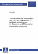 Zur Alternation von Doppelobjekt  und Pr  positionalkonstruktion bei Besitzwechselverben im Deutschen und Chinesischen PDF