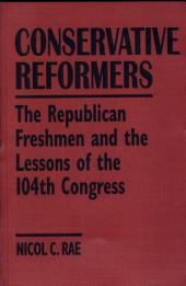Conservative Reformers: The Republican Freshmen and the Lessons of the 104th Congress