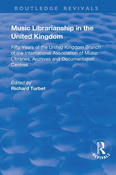 Music Librarianship in the UK: Fifty Years of the British Branch of the International Association of Music Librarians
