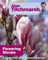 Alan Titchmarsh How to Garden  Flowering Shrubs PDF