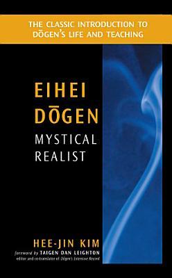 Eihei Dogen  Mystical Realist