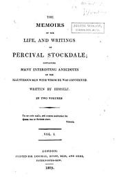 The Memoirs of the Life, and Writings of Percival Stockdale: Containing Many Interesting Anecdotes of the Illustrious Men with Whom He was Connected, Volume 1