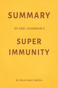 Summary of Joel Fuhrman   s Super Immunity by Milkyway Media PDF