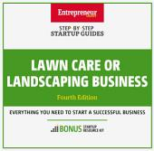 Lawn Care or Landscaping Business: Step-By-Step Startup Guide