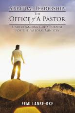Spiritual Leadership: The Office Of A Pastor