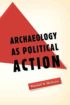 Archaeology as Political Action PDF