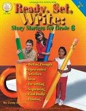 Ready, Set, Write, Grade 6: Story Starters for Grade 6