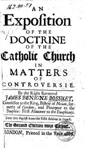 An Exposition of the Doctrine of the Catholic Church in Matters of Controversie by the Right James Benigne Bossuet ... Done Into English from the Fifth Edition in French