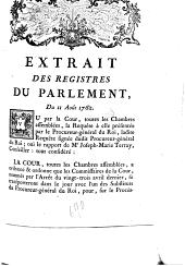 Extrait des registres du Parlement, du 11 août 1762. Vu par la Cour, toutes les chambres assemblées, la requête à elle présentée par le procureur-général du roi, ladite requête signée dudit procureur-général du roi ; ouï le rapport de Me. Joseph-Marie Terray ...