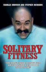 Solitary Fitness   You Don t Need a Fancy Gym or Expensive Gear to be as Fit as Me PDF