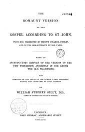 The Romaunt Version of the Gospel According to St. John... with an Introductory History of the Version of the New Testament, Anciently in Use Among the Old Waldenses...