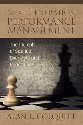 Next Generation Performance Management: The Triumph of Science Over Myth and Superstition