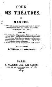Code des Théatres ou Manuel à l'usage des directeurs, entrepreneurs et actionnaires de spectacles, des auteurs et artistes dramatiques, etc