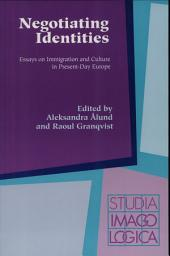 Negotiating Identities: Essays on Immigration and Culture in Present-day Europe