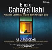 Energi Cahaya Ilahi: Aktualisasi Spirit Shalat Khusyuk dalam Kehidupan Nyata