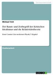 Der Raum- und Zeitbegriff des Kritischen Idealismus und die Relativitätstheorie: Ernst Cassirer: Zur modernen Physik, 5. Kapitel