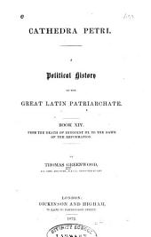 Cathedra Petri: A Political History of the Great Latin Patriarchate, Book 14, Volume 6