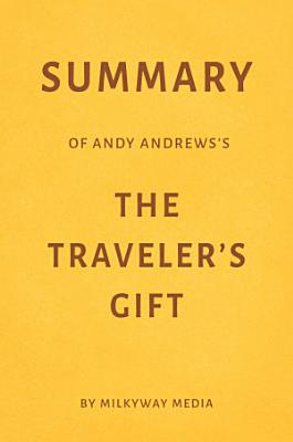 Summary of Andy Andrews   s The Traveler   s Gift by Milkyway Media