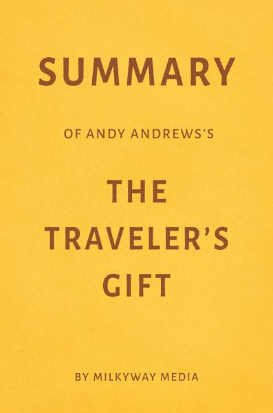 Summary of Andy Andrews's The Traveler's Gift by Milkyway Media