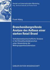 Branchenübergreifende Analyse des Aufbaus einer starken Retail Brand: Verhaltenswissenschaftliche Analyse in fünf Einzelhandelsbranchen unter Anwendung der Mehrgruppenkausalanalyse