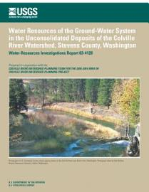 Water Resources Of The Ground Water System In The Unconsolidated Deposits Of The Colville River Watershed  Stevens County  Washington