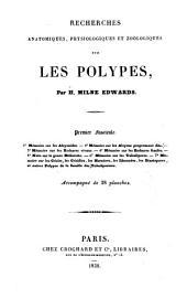 Recherches anatomiques, physiologiques et zoologiques sur les polypes: Volume1