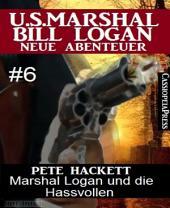 Marshal Logan und die Hassvollen (U.S. Marshal Bill Logan - Neue Abenteuer, Band 6): Cassiopeiapress Western