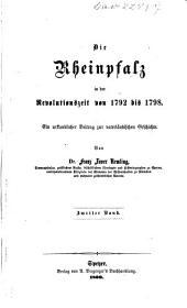 Die Rheinpfalz in der Revolutionszeit von 1792 bis 1798: ein urkundlicher Beitrag zur vaterländischen Geschichte, Band 2