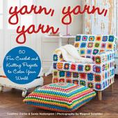 Yarn, Yarn, Yarn: 50 Fun Crochet and Knitting Projects to Color Your World