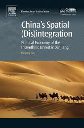China's Spatial (Dis)integration: Political Economy of the Interethnic Unrest in Xinjiang