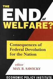 The End of Welfare?: Consequences of Federal Devolution for the Nation