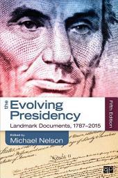 The Evolving Presidency: Landmark Documents, 1787-2015