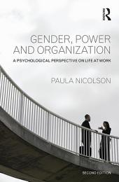 Gender, Power and Organization: A psychological perspective on life at work, Edition 2