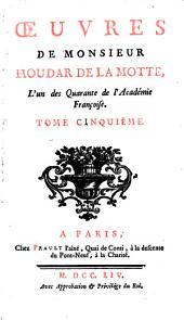 Œuvres de Monsieur Houdar de la Motte, l'un des Quarante de l'Académie Françoise. ...